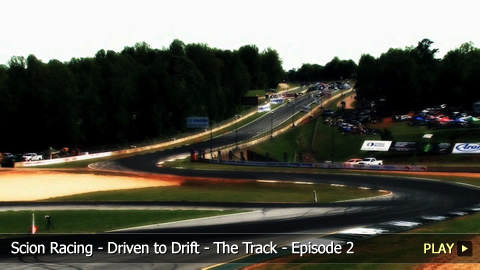 Scion Racing - Driven to Drift - The Track - Episode 2