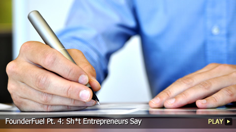 FounderFuel Pt. 4: Shit Entrepreneurs Say