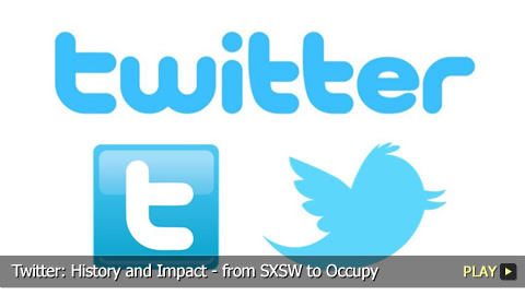 Twitter: History and Impact - from SXSW to Occupy