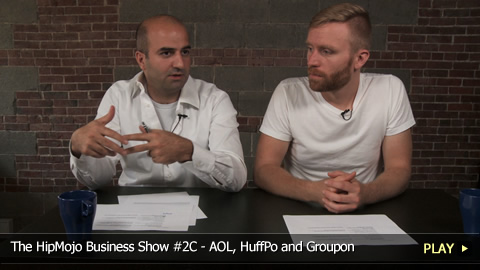 The HipMojo Business Show 2C - Lightning Round: AOL, HuffPo and Groupon