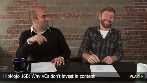 HipMojo 16B: Why VCs dont invest in content
