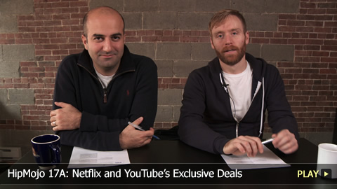 HipMojo 17A: Netflix and YouTubes Exclusive Deals