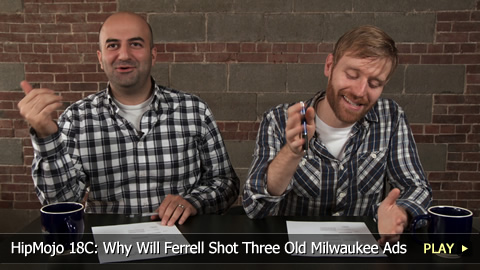 HipMojo 18C: Why Will Ferrell Shot Three Old Milwaukee Ads
