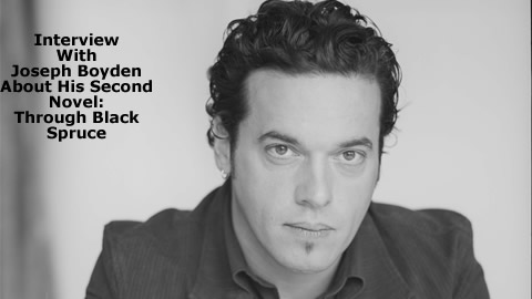 Interview With Joseph Boyden, Author of Through Black Spruce
