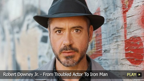 Robert Downey Jr. - From Troubled Actor To Iron Man