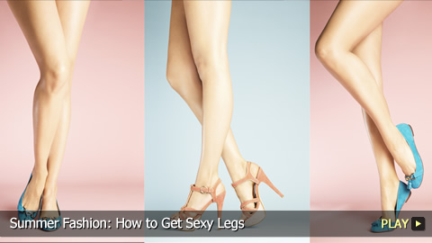 Summer Fashion: How to Get Sexy Legs