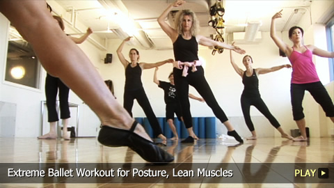 Extreme Ballet Workout for Posture, Lean Muscles
