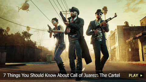 7 Things You Should Know About Call of Juarez: The Cartel
