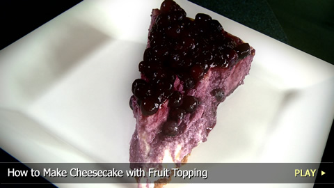 How To Make Cheesecake with Fruit Topping