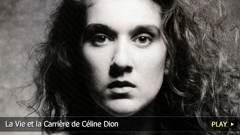 La Vie et la Carrire de Cline Dion