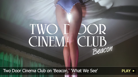 Two Door Cinema Club on 'Beacon,' 'What We See' documentary