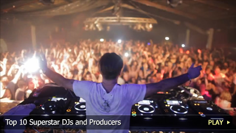Top 10 Superstar DJs and Producers