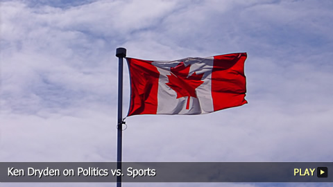 Ken Dryden on Politics vs. Sports