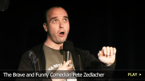 The Brave and Funny Comedian Pete Zedlacher