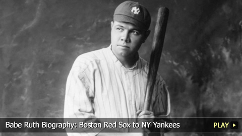 Babe Ruth Biography: Boston Red Sox to NY Yankees