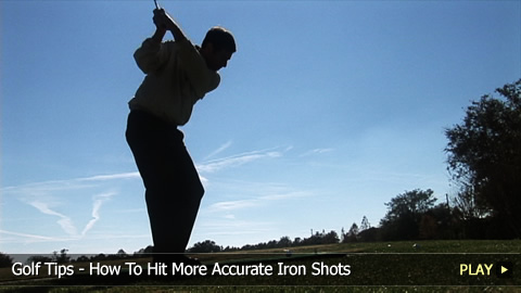 Golf Tips - How To Hit More Accurate Iron Shots