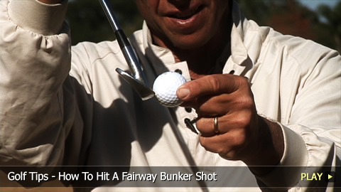 Golf Tips - How To Hit A Fairway Bunker Shot