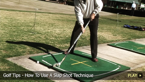 Golf Tips - How To Use A Slap Shot Technique