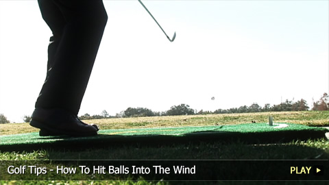 Golf Tips - How To Hit Balls Into The Wind