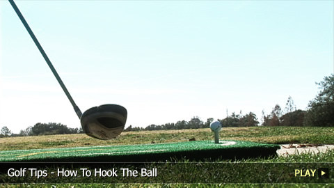 Golf Tips - How To Hook The Ball