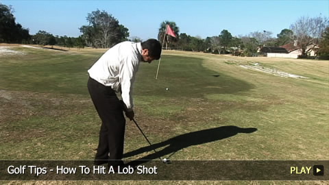 Golf Tips - How To Hit A Lob Shot