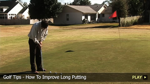 Golf Tips - How To Improve Long Putting
