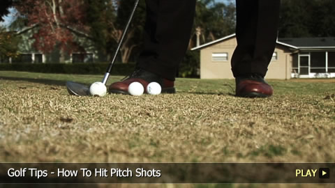 Golf Tips - How To Hit Pitch Shots