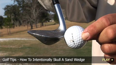 Golf Tips - How To Intentionally Skull A Sand Wedge