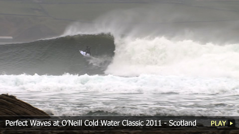 Perfect Waves at O'Neill Cold Water Classic 2011 - Scotland