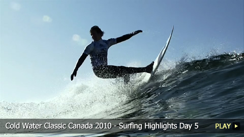 Cold Water Classic Canada 2010 - Surfing Highlights Day 5