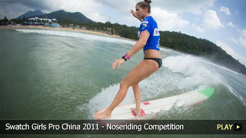 Swatch Girls Pro China 2011 - Surfing: The Noseriding Competition