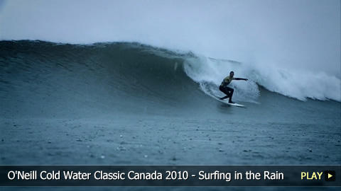 O'Neill Cold Water Classic Canada 2010 - Surfing in the Rain