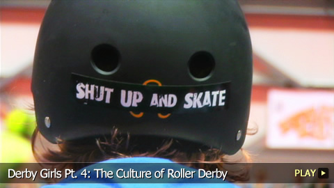 Derby Girls Pt. 4: The Culture of Roller Derby