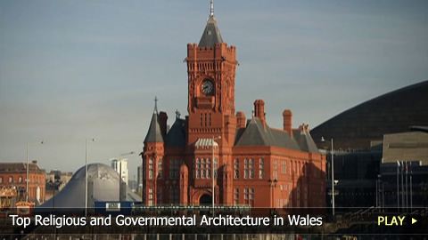 Top Religious and Governmental Architecture in Wales