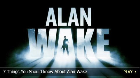 7 Things You Should know About Alan Wake