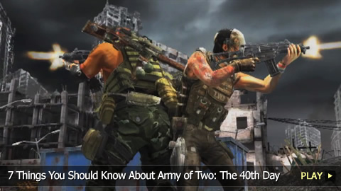 7 Things You Should Know About Army of Two: The 40th Day