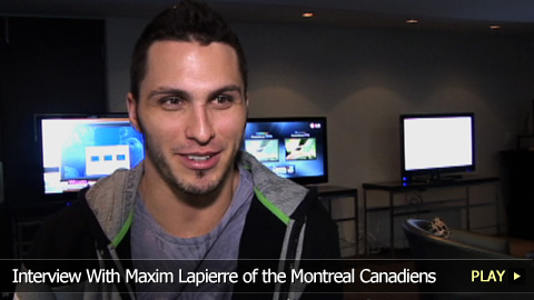 Interview With Maxim Lapierre of the Montreal Canadiens