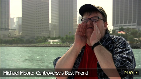Michael Moore: Controversy's Best Friend