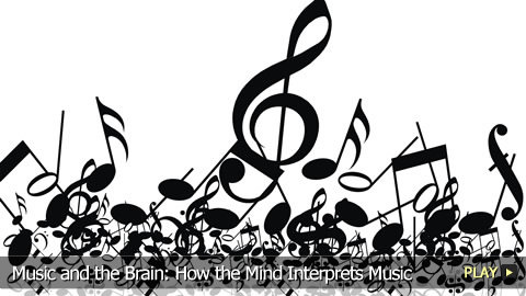 Music and the Brain: How the Mind Interprets Music