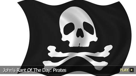 John's Rant Of The Day: Pirates